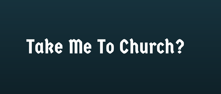 Take Me To Church Being The Church We Were Created To Be