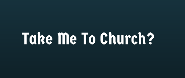 Take me to church being the church we were created to be the
